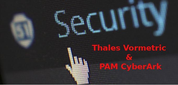 Encryption et gestion des accès avec Thales Vormetric couplé à CyberArk PAM